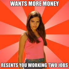 Wants More Money 2 Jobs